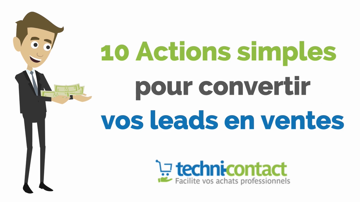 Comment convertir un lead en vente ? 10 actions simples [ Vidéo]  -  Le blog Techni-Contact