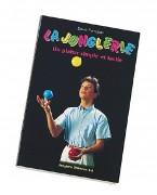 Manuel d'initiation au jonglage - La jonglerie de A à Z