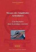 Manuel mesure des amplitudes articulaires - Il contient 105 pages - 100 images - 33 tableaux.